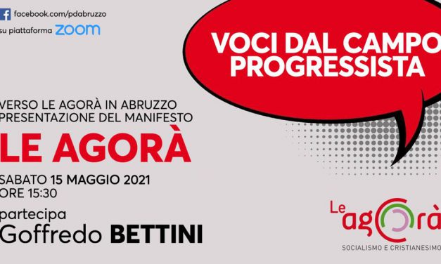 Verso le agora' in abruzzo: sabato 15 maggio l'evento con goffredo bettini
